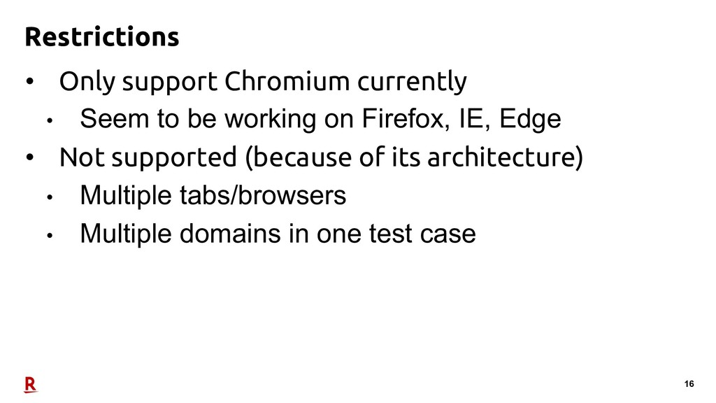 16 Restrictions • Only support Chromium current...