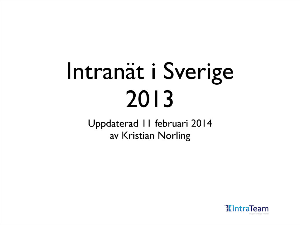 Intranät i Sverige 2013 Uppdaterad 11 februari...