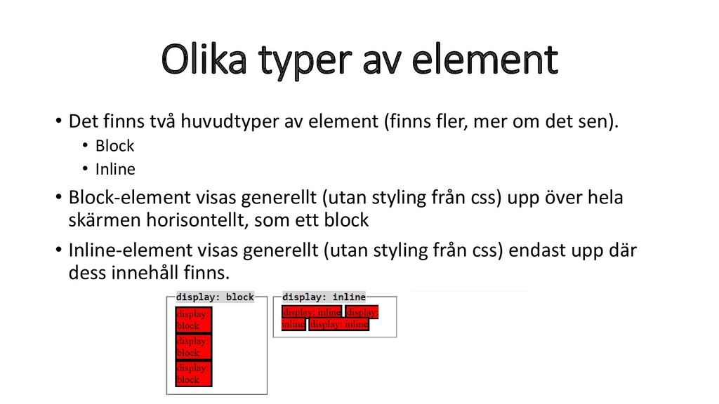 Olika typer av element • Det finns två huvudtyp...