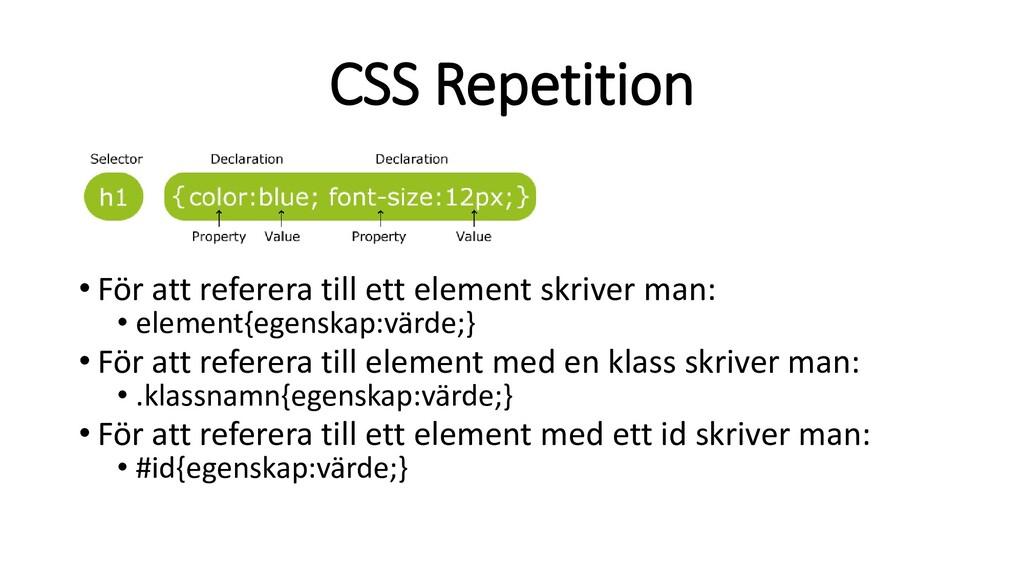 CSS Repetition • För att referera till ett elem...