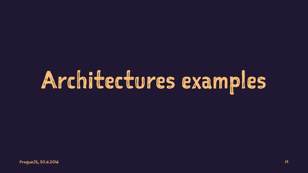 Architectures examples PragueJS, 30.6.2016 19