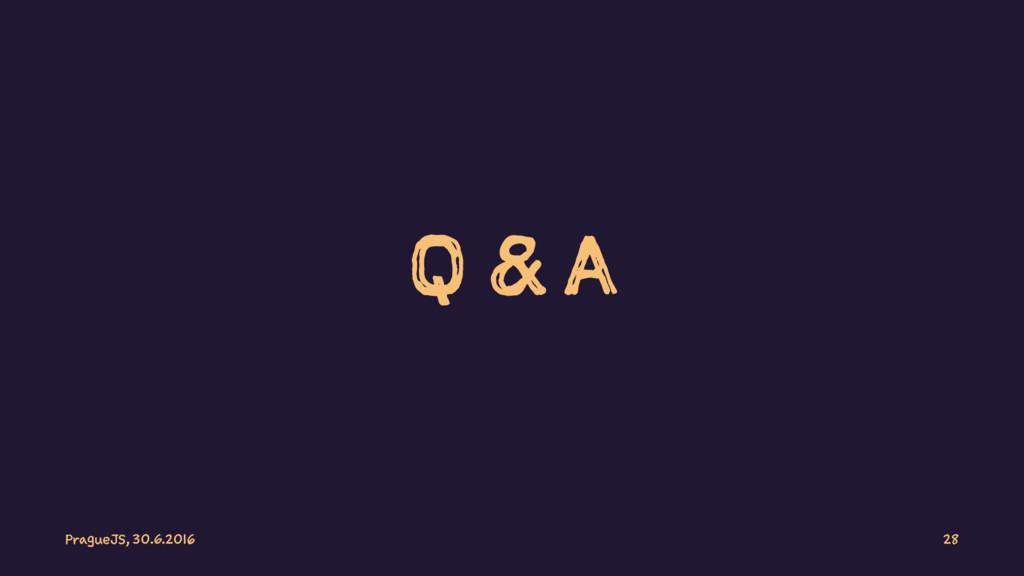 Q & A PragueJS, 30.6.2016 28