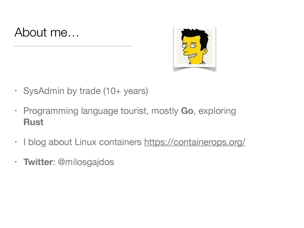 About me… • SysAdmin by trade (10+ years)  • Pr...