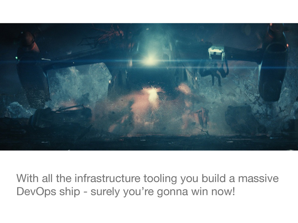With all the infrastructure tooling you build a...
