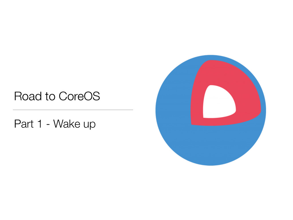 Road to CoreOS Part 1 - Wake up