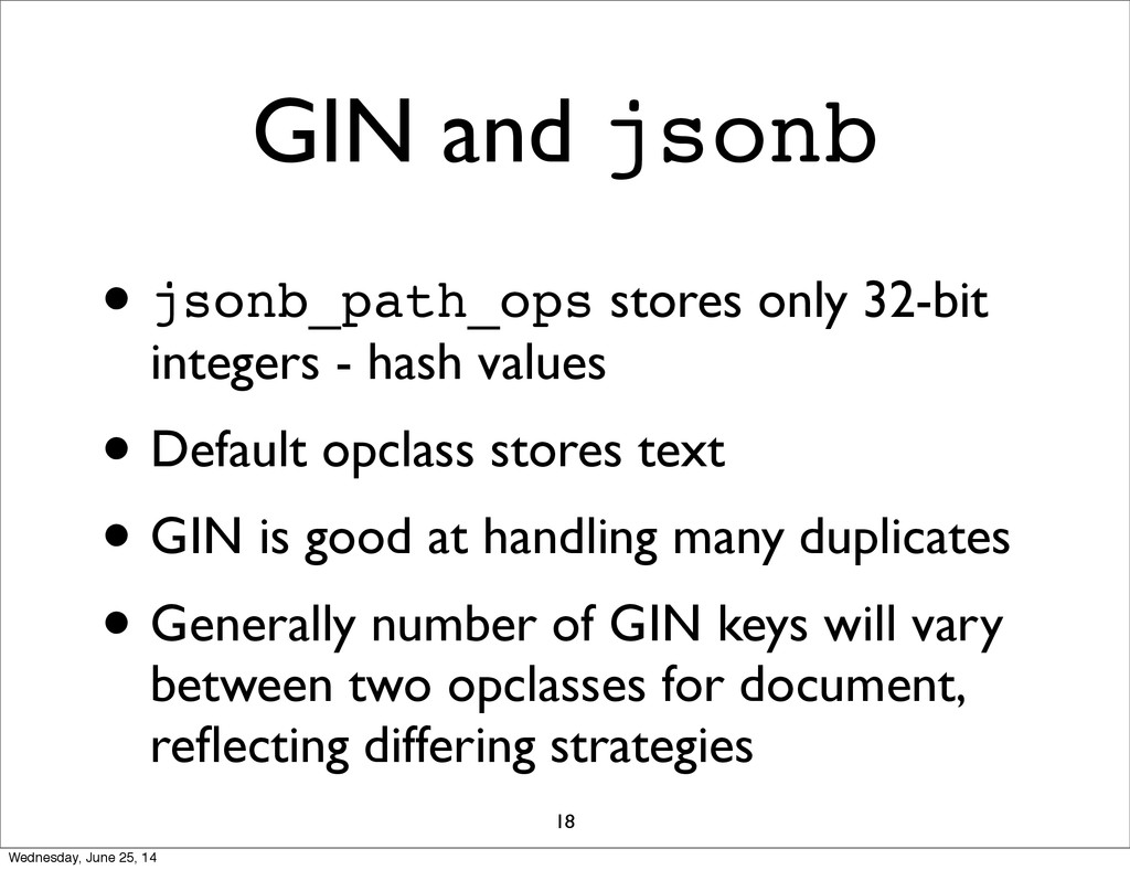 GIN and jsonb • jsonb_path_ops stores only 32-b...