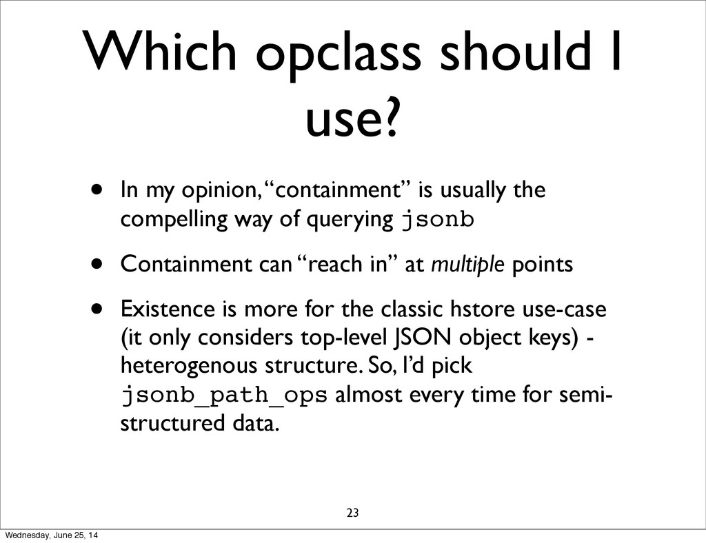 "Which opclass should I use? • In my opinion, ""c..."