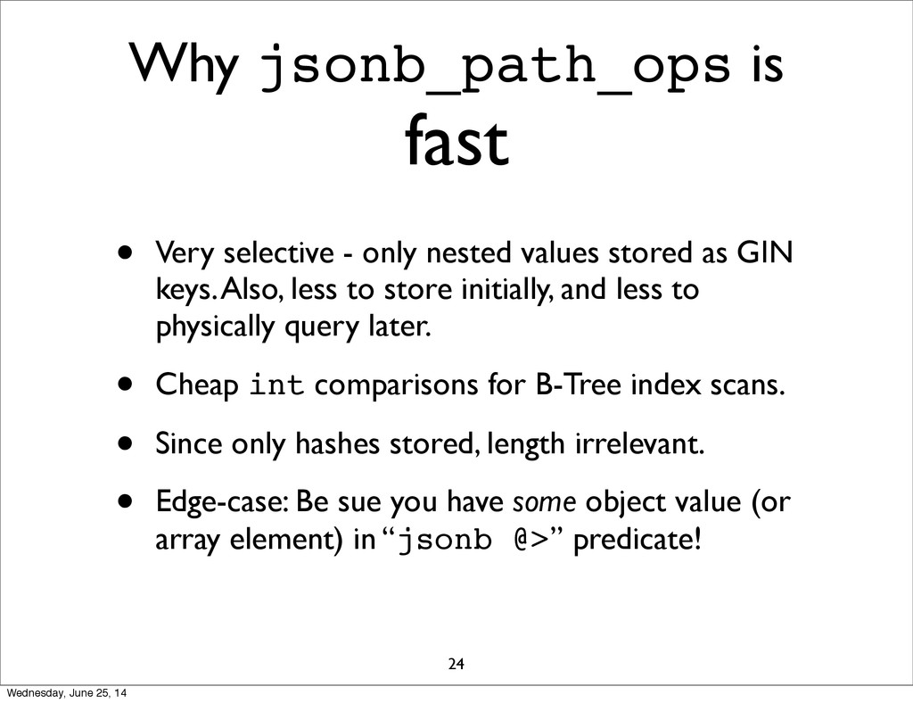 Why jsonb_path_ops is fast • Very selective - o...