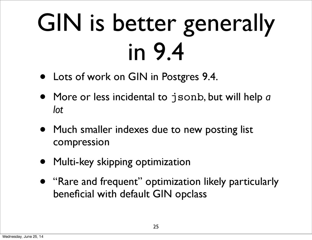 GIN is better generally in 9.4 • Lots of work o...