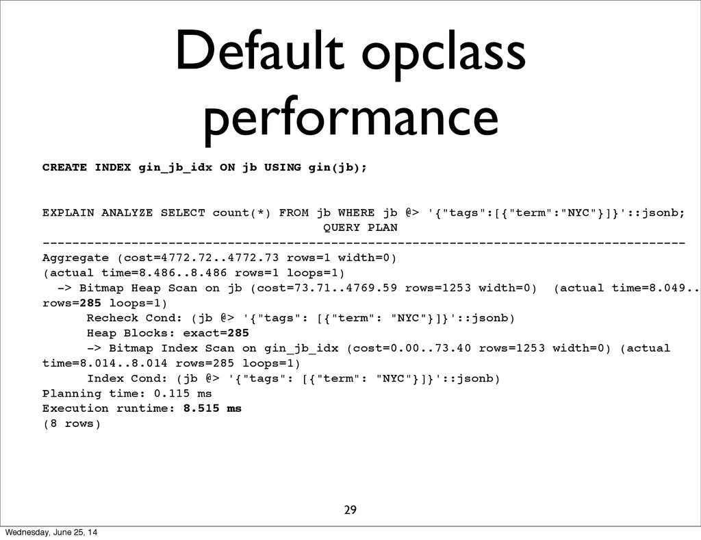 Default opclass performance 29 CREATE INDEX gin...