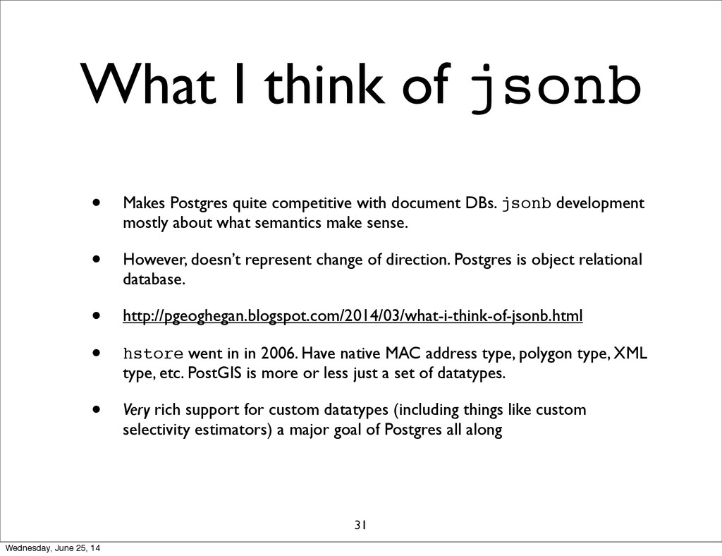 What I think of jsonb • Makes Postgres quite co...