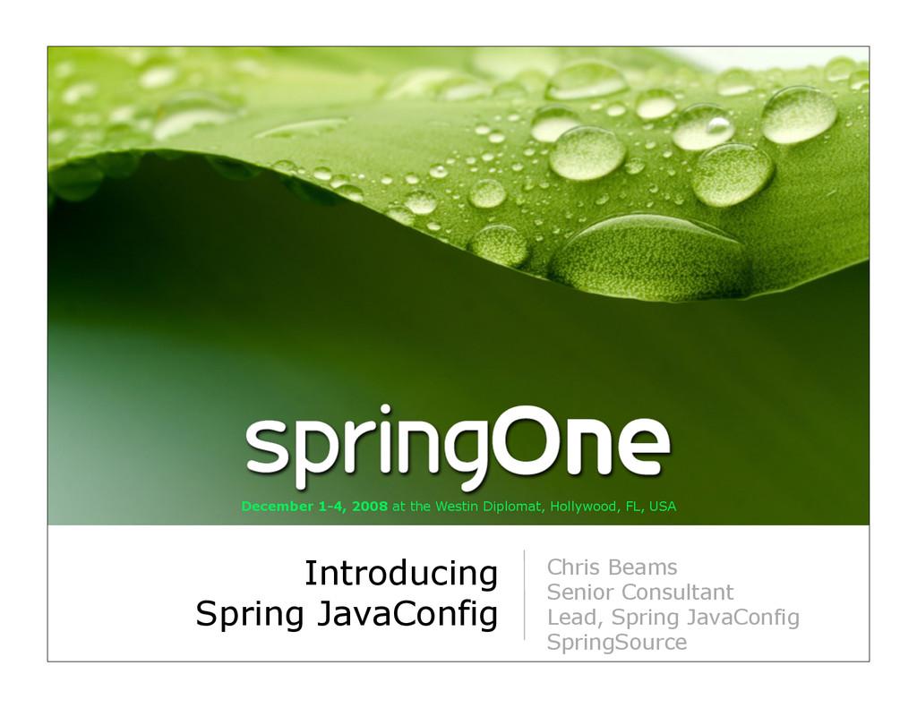 Introducing Spring JavaConfig Chris Beams Senio...