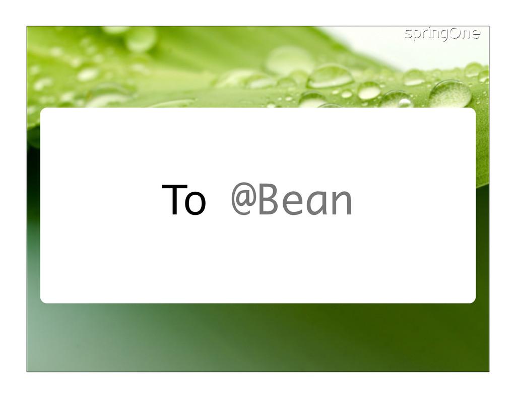To @Bean