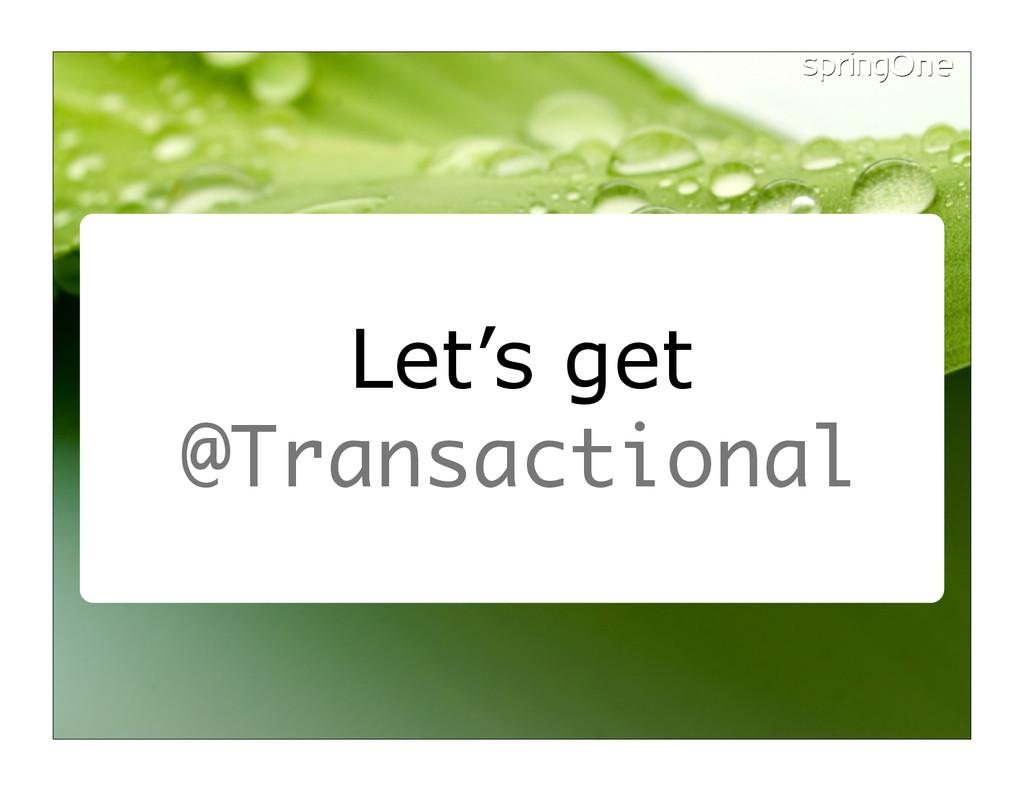Let's get @Transactional