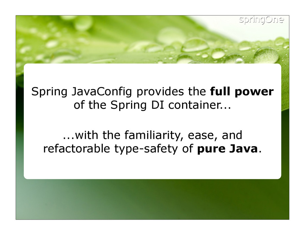 Spring JavaConfig provides the full power of th...
