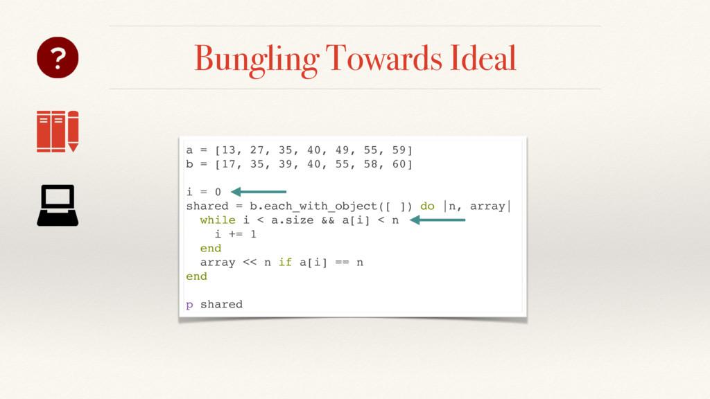 Bungling Towards Ideal a = [13, 27, 35, 40, 49,...