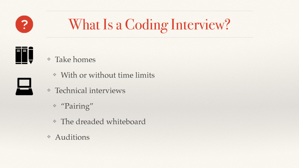 What Is a Coding Interview? ❖ Take homes ❖ With...