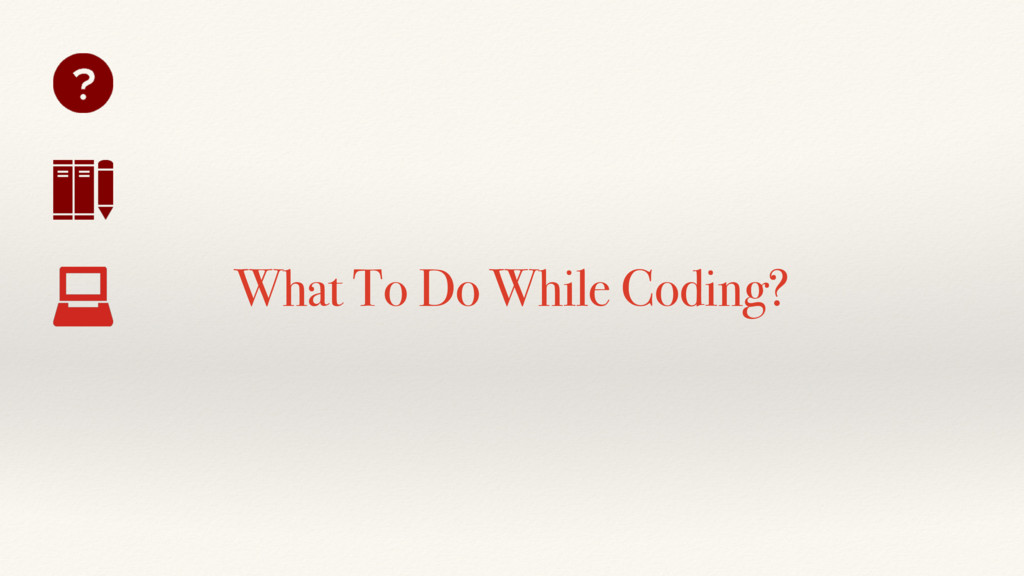 What To Do While Coding?