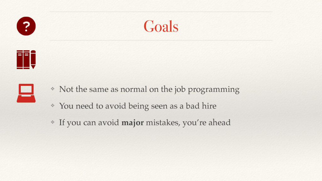 Goals ❖ Not the same as normal on the job progr...
