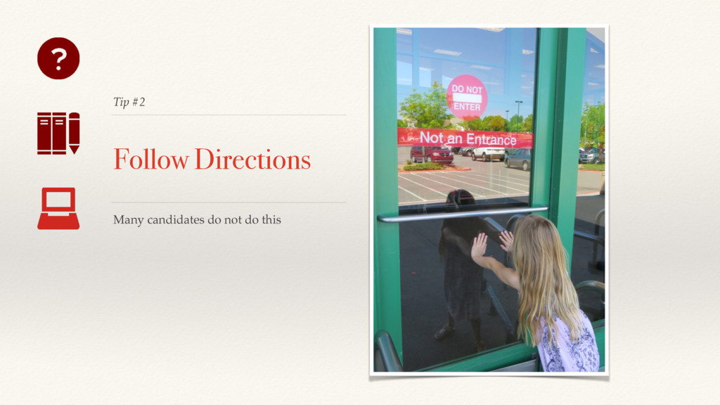 Tip #2 Follow Directions Many candidates do not...