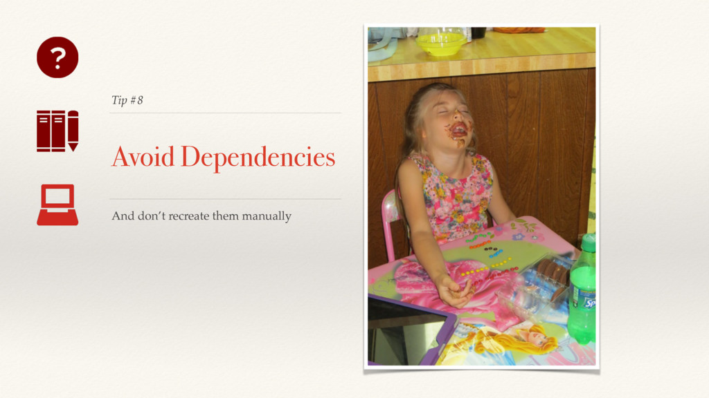 Tip #8 Avoid Dependencies And don't recreate th...