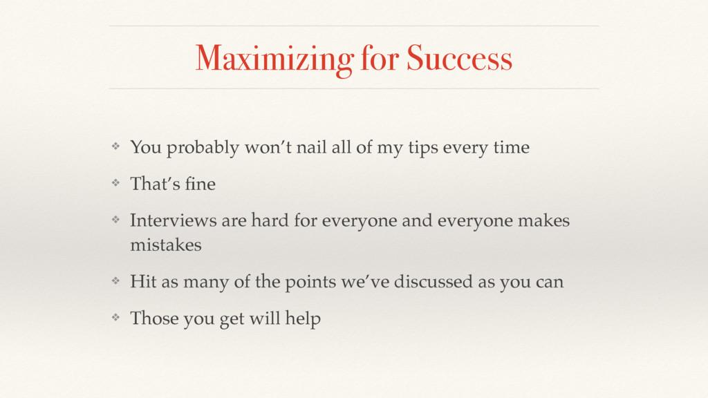 Maximizing for Success ❖ You probably won't nai...