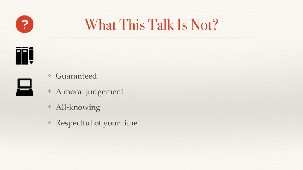 What This Talk Is Not? ❖ Guaranteed ❖ A moral j...