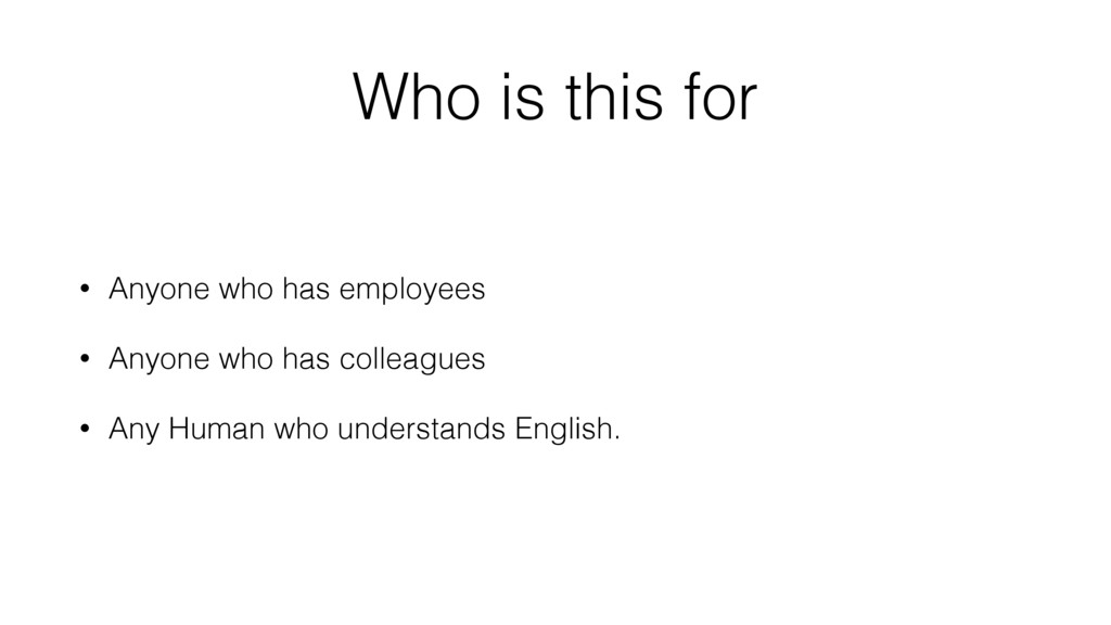 Who is this for • Anyone who has employees • An...