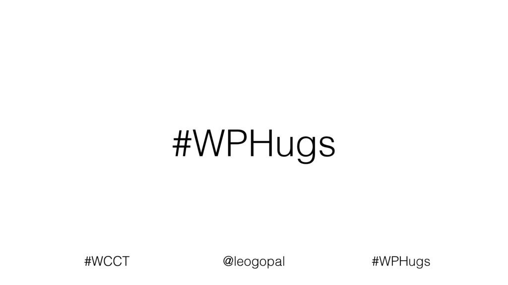 #WPHugs #WCCT @leogopal #WCCT @leogopal #WPHugs