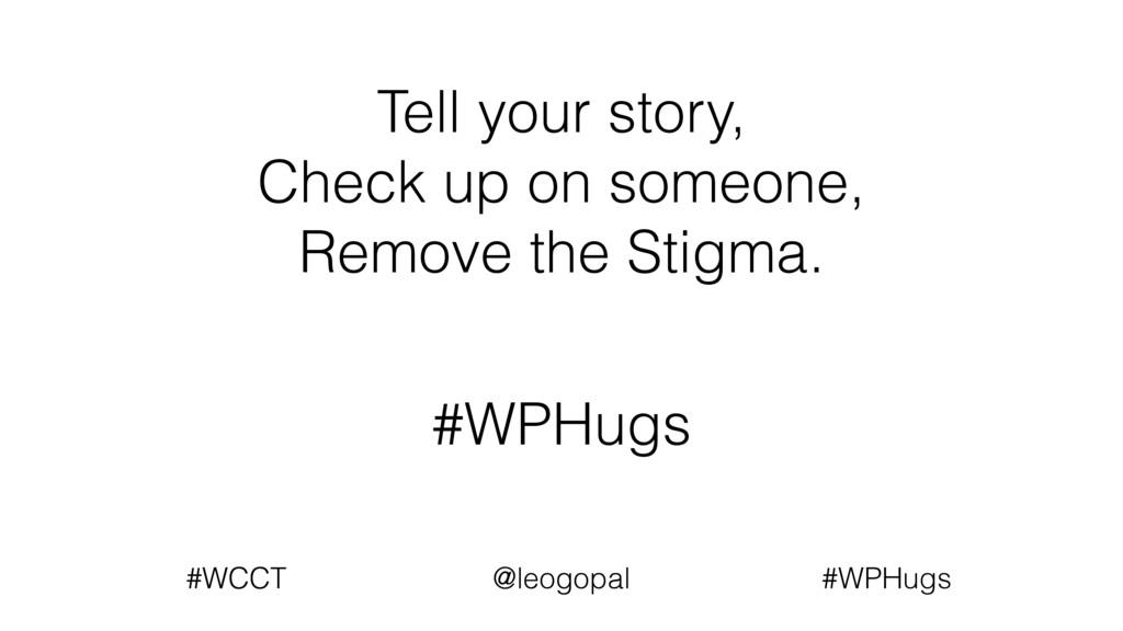 #WCCT @leogopal #WCCT @leogopal #WPHugs Tell yo...