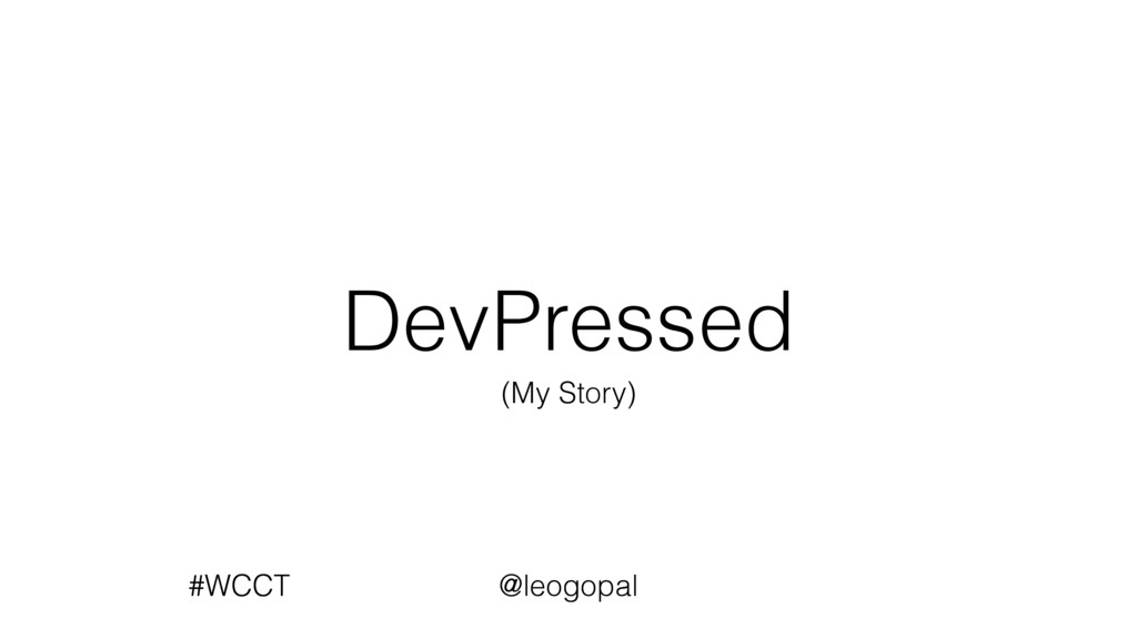 Press Dev ed (My Story) #WCCT @leogopal #WCCT @...