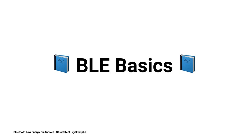 ! BLE Basics Bluetooth Low Energy on Android · ...