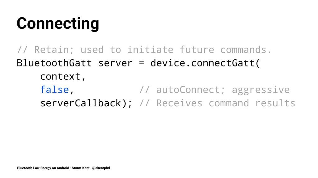 Connecting // Retain; used to initiate future c...
