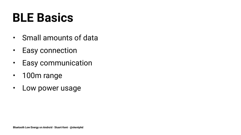 BLE Basics • Small amounts of data • Easy conne...