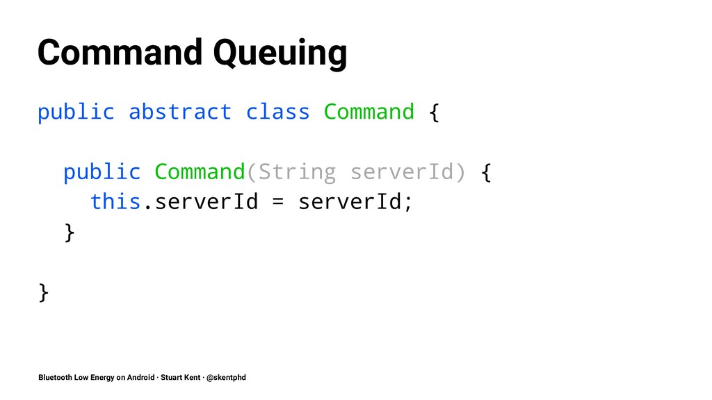 Command Queuing public abstract class Command {...