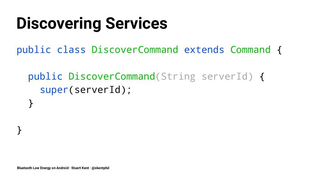 Discovering Services public class DiscoverComma...