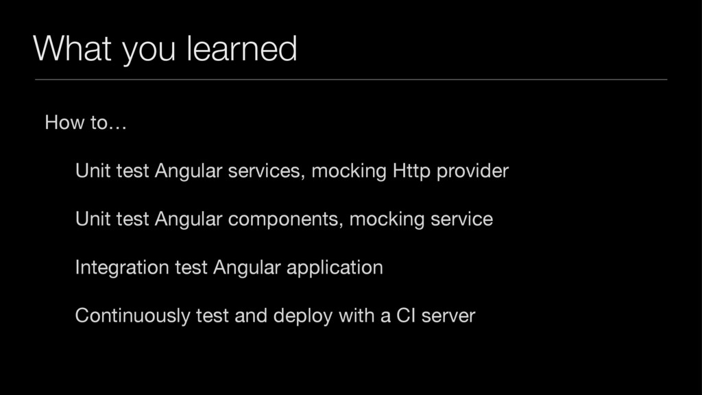 What you learned How to…  Unit test Angular ser...