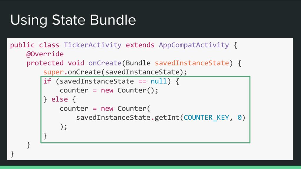Using State Bundle public class TickerActivity ...