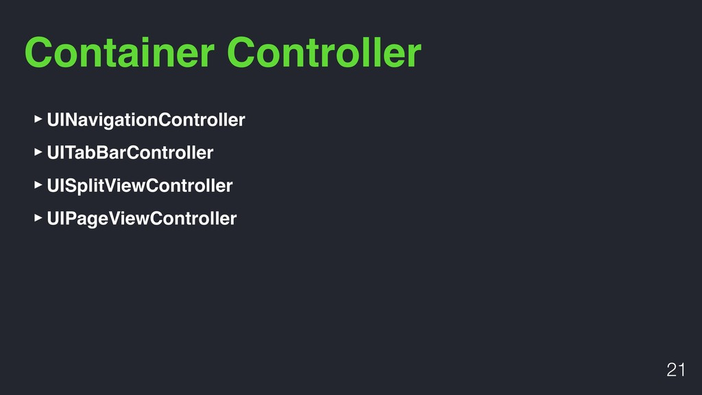 Container Controller !21 ‣UINavigationControlle...