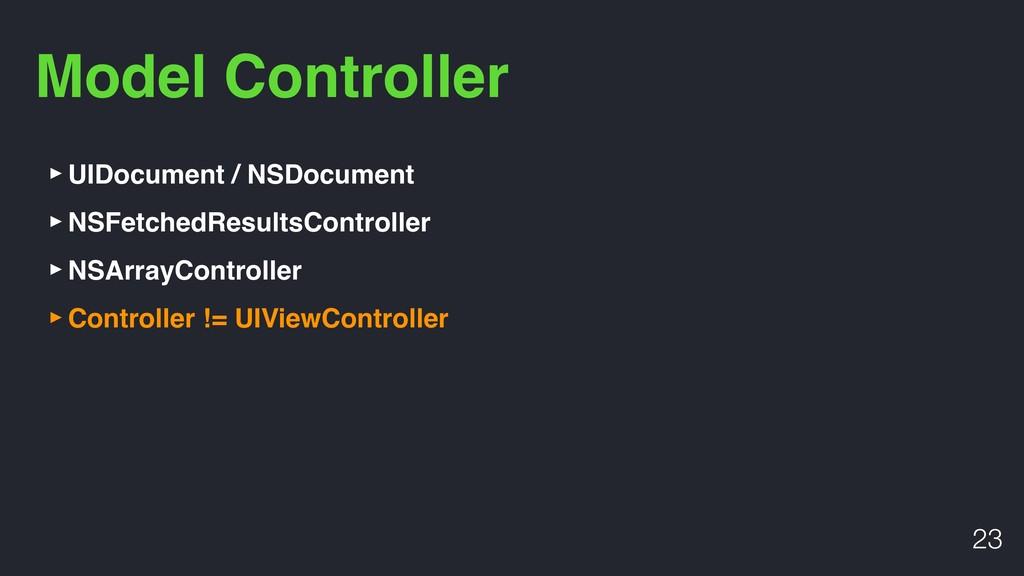 Model Controller !23 ‣UIDocument / NSDocument ‣...