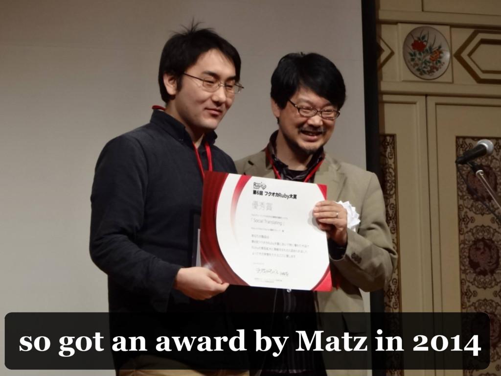so got an award by Matz in 2014