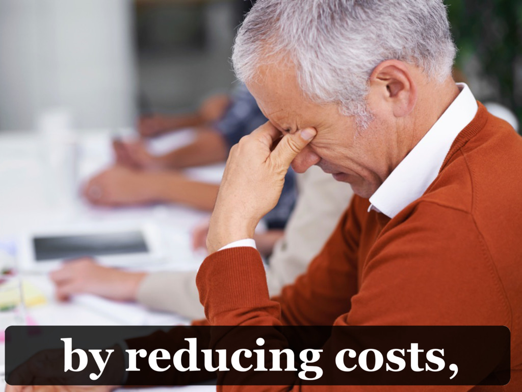 by reducing costs,