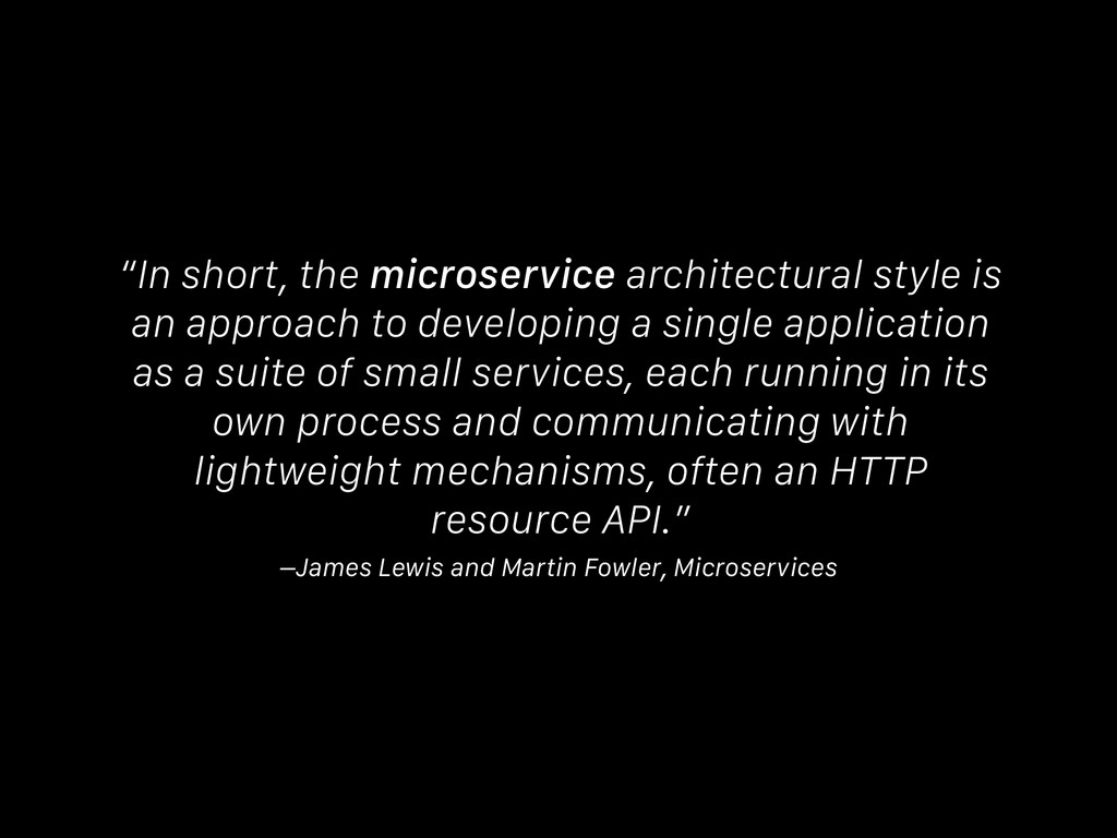 "–James Lewis and Martin Fowler, Microservices ""..."