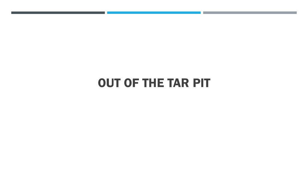 OUT OF THE TAR PIT
