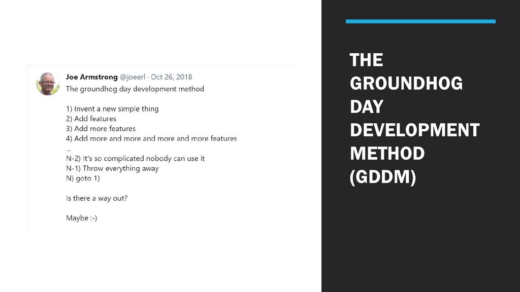 THE GROUNDHOG DAY DEVELOPMENT METHOD (GDDM)