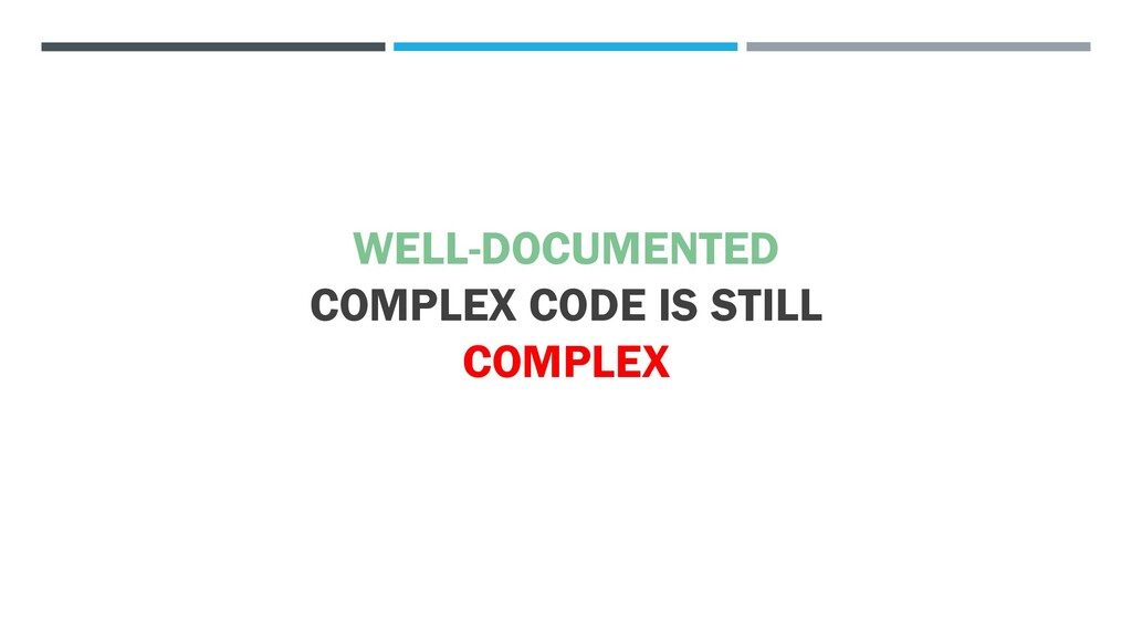 WELL-DOCUMENTED COMPLEX CODE IS STILL COMPLEX