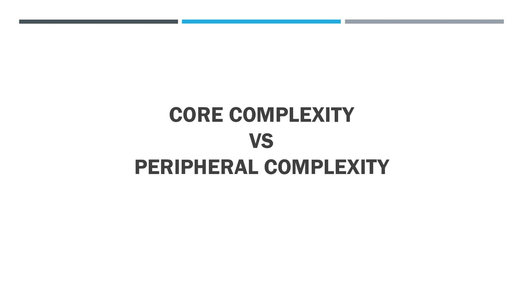 CORE COMPLEXITY VS PERIPHERAL COMPLEXITY