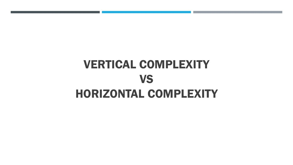 VERTICAL COMPLEXITY VS HORIZONTAL COMPLEXITY