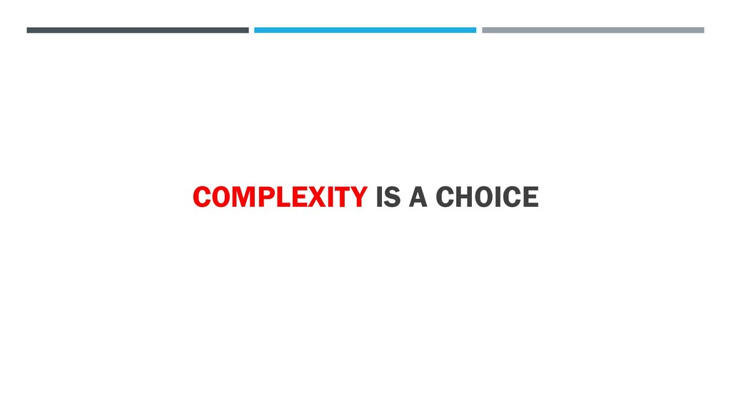 COMPLEXITY IS A CHOICE