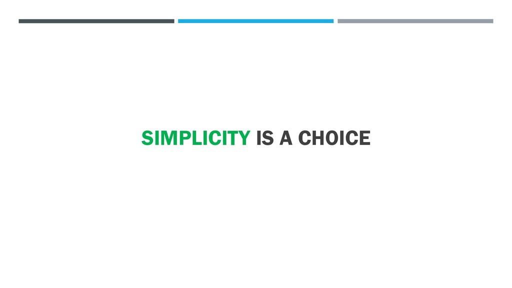 SIMPLICITY IS A CHOICE